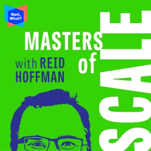 The Masters of Scale podcast with Reid Hoffman.